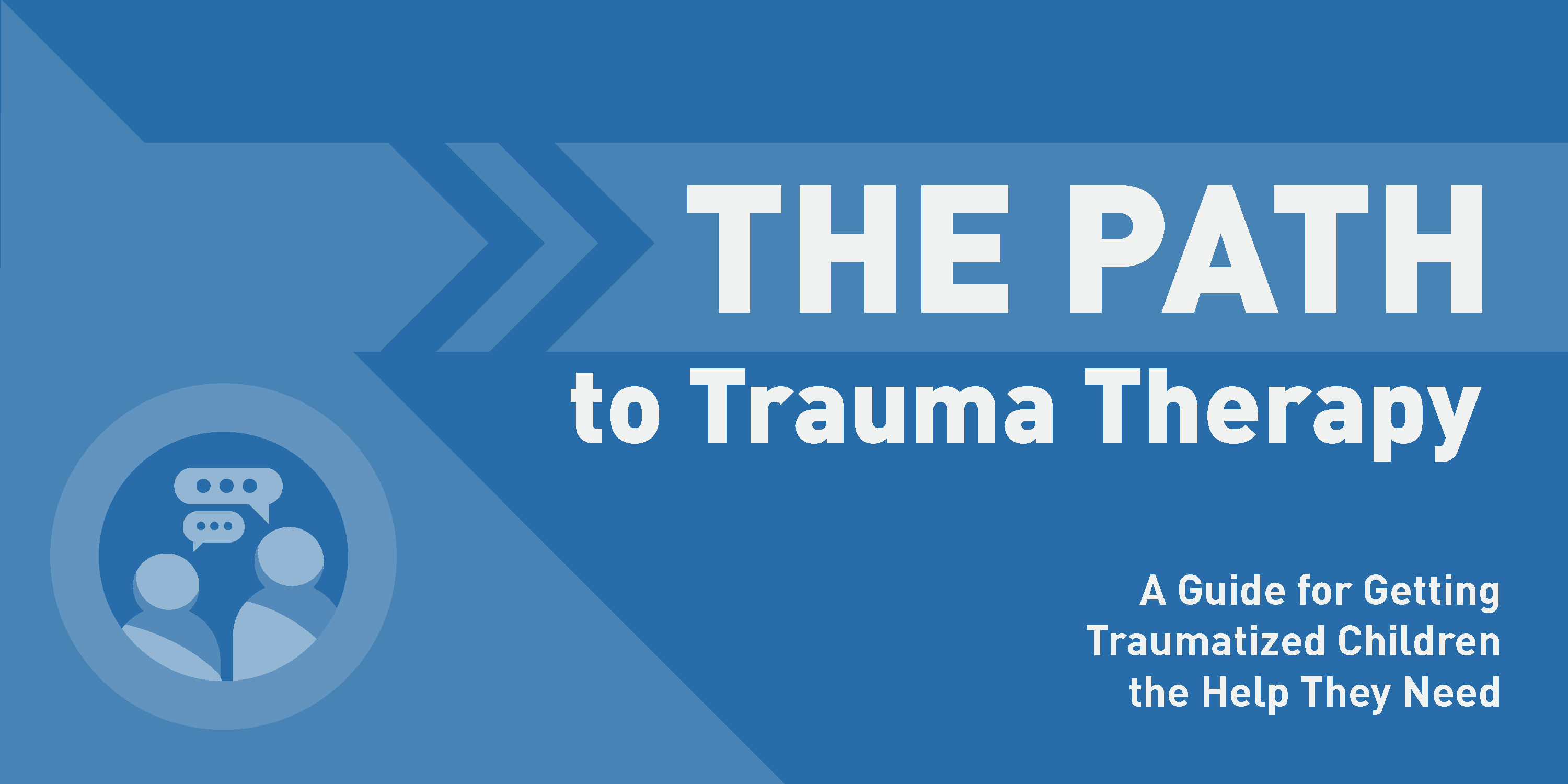 The PATH to Trauma Therapy: A Guide for Getting Traumatized Children the Help They Need Brochure Cover